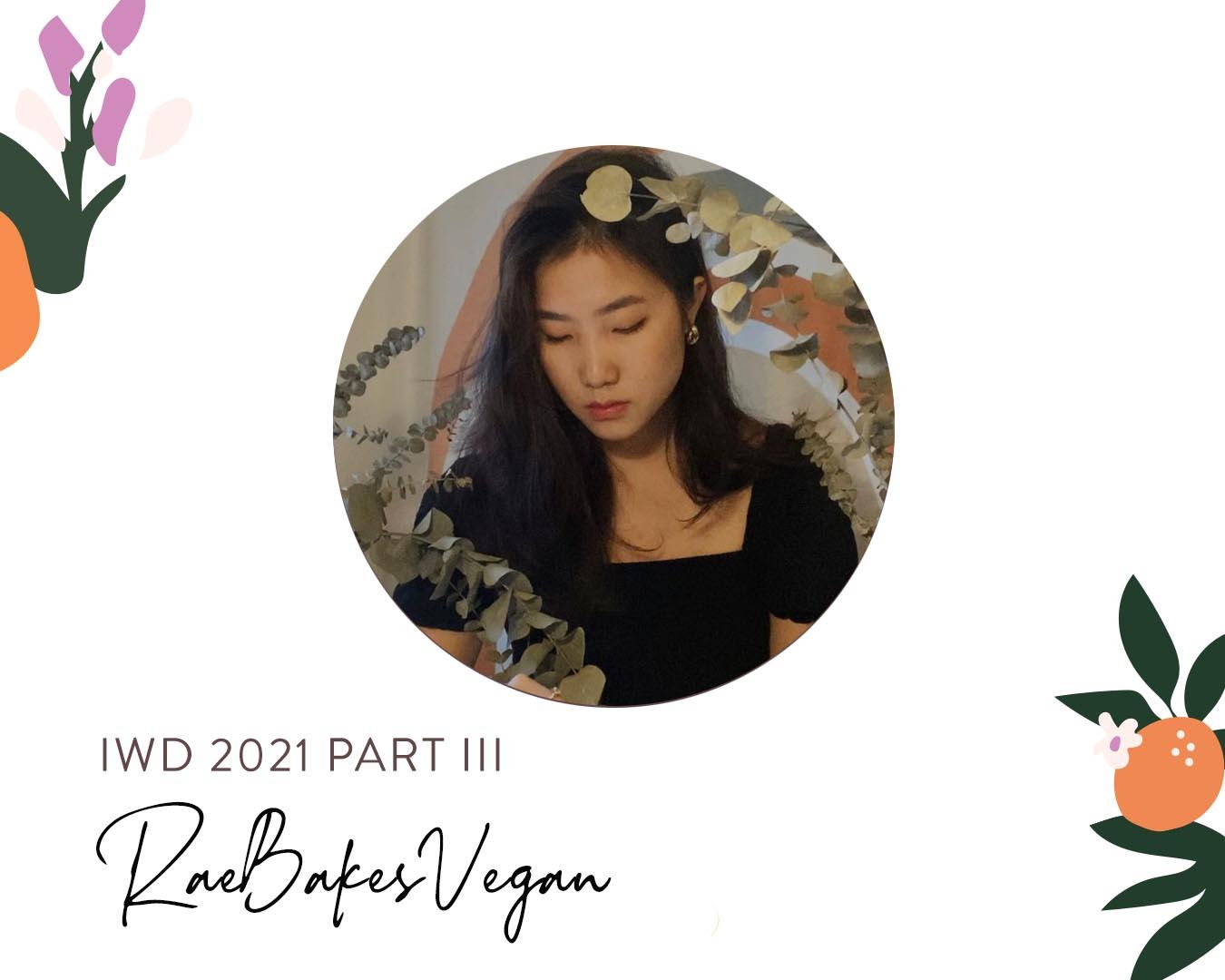 IWD 2021 Part III: RaeBakesVegan